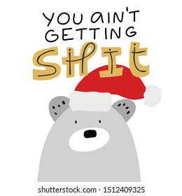 Simple modern hand drawn minimalist Christmas naughty holiday card, invitation or poster design. Sarcastic mean secret santa sweater print with bear and funny phrase You ain't getting shit