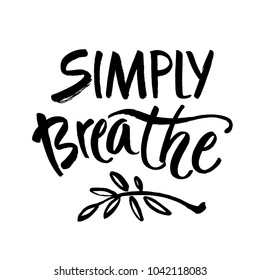 Simply breathe. Inspirational quote on white background. ink hand lettering. Modern brush calligraphy. Vector illustration