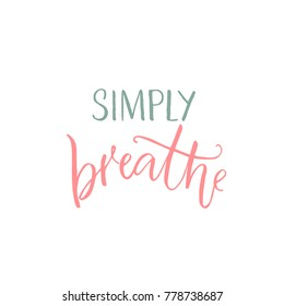 Simply breathe. Inspirational quote, pink and blue caption on white background.