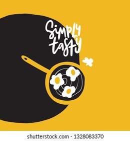 Simply tasty. Funny hand drawn illustration of pan with eggs. Yellow background. Poster design. Made in vector