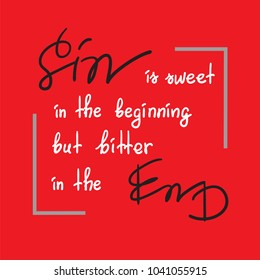 Sin is sweet in the beginning but bitter in the end motivational quote lettering, religious poster.Print for poster, prayer book, church leaflet, t-shirt, postcard, sticker. Greeting card for Easter.