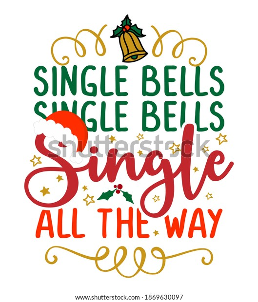 Single bells, single bells, single all the way - Calligraphy phrase for Christmas. Lettering for Xmas ugly sweaters. Good for t-shirt, mug, scrap booking, gift, printing press. Holiday quotes.