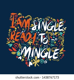 I am single ready to mingle. Vector hand drawn encouraging lettering positive phrase. Modern brush calligraphy for blogs and social media. Motivation and inspiration quotes