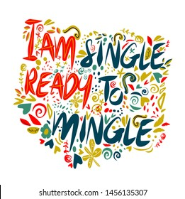 I am single ready to mingle.Vector hand drawn encouraging lettering positive phrase. Modern brush calligraphy for blogs and social media. Motivation and inspiration quotes for invitations, greeting