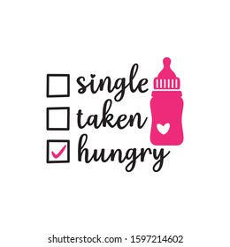 single taken hungry check list with pacifier bottle valentine theme graphic design vector for greeting card and t shirt print template