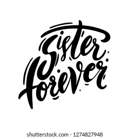 Sister Forever hand drawn vector lettering. Motivation quote. Feminism slogan. Isolated on background.