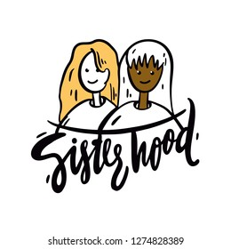 Sisterhood hand drawn vector lettering. Motivation quote. Feminism slogan. Isolated on background.