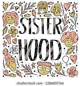Sisterhood quote with woman characters and symbols. Handwritten lettering with decoration in doodle style. Vector conceptual illustration.