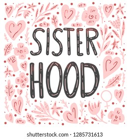 Sisterhood text with woman characters and symbols. Handwritten lettering with decoration. Vector conceptual color illustration.