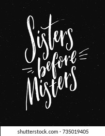 Sisters before misters. Feminism slogan, funny saying for t-shirts and posters. White text on black background. Inspirational quote