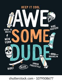 Skate board vector illustrations with 'Awesome dude' slogan. for t-shirt print and other uses.