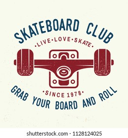 Skateboard club badge. Vector illustration. For skate club emblems, signs and t-shirt design. Skateboard typography design with skate truck. Extreme sport. Grab yuor board and roll