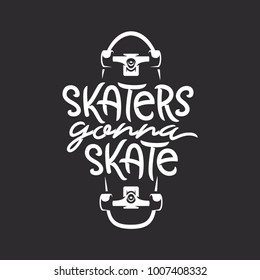 Skaters gonna skate t-shirt design. Handmade skateboarding related typography lettering. Quote about skateboard activity. Vector vintage illustration.