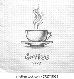 Sketch hand drawn image of cup with coffee. Coffee time. Message on a paper napkin. Lifestyle motivation concept
