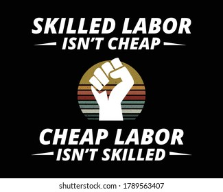 Skilled Labor is not Cheap / Quotes and Beautiful Text tshirt Design Poster Vector Illustration art in Background