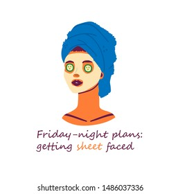 Skin care routine. Friday night plans: get sheet faced. Funny pun. Hand drawn vector illustration. Lady with moisturizing sheet mask, cucumber slices and towel on the head