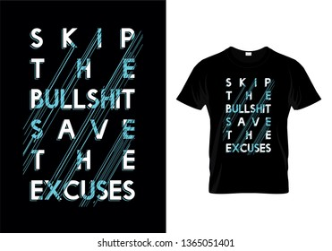 Skip The Bullshit Save The Excuses Typography T Shirt Design