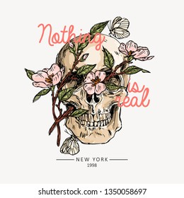 Skull with flowers. Nothing is real slogan. Typography graphic print, fashion drawing for t-shirts