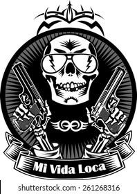 skull with guns. Mi vida loca - Spanish text for my crazy life