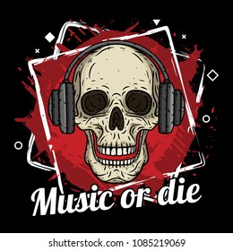 """Skull with headphones, grunge background  and slogan """"Music or die"""""""