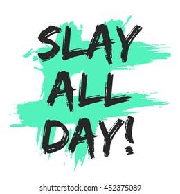 SLAY ALL DAY (Brush Lettering Vector Illustration Design Template)