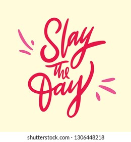 Slay the day hand drawn vector lettering. Slang quote. Isolated on yellow background.