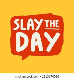Slay the day. Vector hand drawn speech bubble illustrations on yellow background.