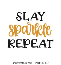 Slay Sparkle Repeat - Handwritten Quote/Saying