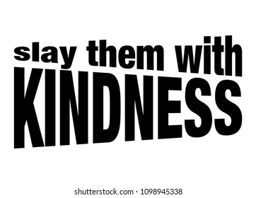 Slay Them With Kindness Slogan for T-shirt graphics vector print