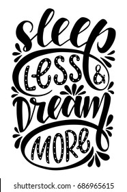 Sleep less & dream more.Inspirational quote.Hand drawn illustration with hand lettering.