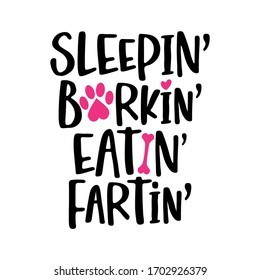 Sleeping Barking Eating Farting - words with dog footprint. - funny pet vector saying with puppy paw, heart and bone. Good for scrap booking, posters, textiles, gifts, t shirts. pug, bulldog.