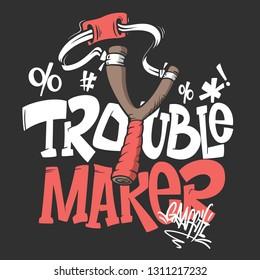 Slingshot rtouble maker, shirt print design