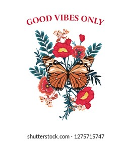 "Slogan Butterfly with blooming flower vector. Typography wording ""Good vies only"" graphic print, fashion drawing for t-shirts .Vector stickers,print, patches vintage on white background color"
