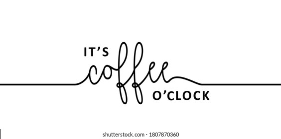 Slogan it's coffee o'clock time. Flat vector design. Motivation, inspiration message moment. Hand drawn word for possitive emotions quotes for banner. Relaxing and chill quote. Coffee morning. Inspire