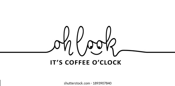 Slogan Coffee o'clock, it's coffee time. Flat vector design. Motivation, inspiration message moment. Drawn word for possitive emotions quotes for banner or wallpaper. Relaxing and chill. Vector quote.