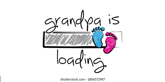 Slogan grandpa is loading with download bar, baby please wait Newborn coming soon, happy family for papa and mama Cartoon vector infant quotes sign Mother is pregnant. New born for papa, mama New life