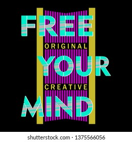 slogan graphic design free your mind,vector typography artistic concept for trendy apparel print,illustration art,style letter