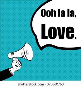 Slogan idea for your project: OOH  LA LA, LOVE. - hand with a megaphone