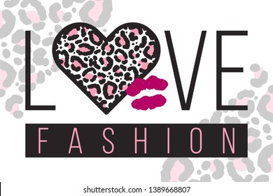 Slogan LOVE FASHION with leopard skin and kiss in pink. Trendy animal print in shape of heart. Glamor vector illustration for print, design, t-shirt.