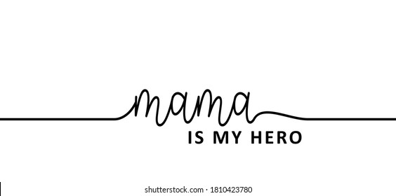 Slogan mama is my hero. Super mom or mommy for mothers day ideas. Funny vector best quotes for banner or wallpaper. Happy motivation and inspiration message concept. Mama bear. Mother's or Women's Day