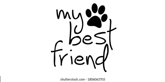 Slogan my best friend with dog's or cat's paw.  Cartoon line pattern. vector dogs or cats quote signs. Lovers silhouette slogans. Animals day. Funny lovely quotes. Dog or cat pictogram.
