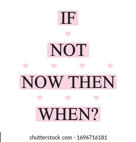 slogan if not now then when ? illustration