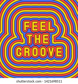 """Feel the groove"" slogan poster. Fun, groovy, retro style design template of the 60s-70s. Vector illustration."