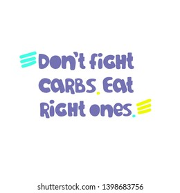 Slogan reflecting a concept of low-carb diets as well as an idea of balanced, common-sense based approach. Hand lettering. Excellent for poster, banner, t-shirt