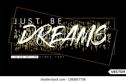 Slogan with Rhinestones, Glitter for Tshirt Graphic Vector Print Poster. Slogan 'Just be Dreams' - Vector