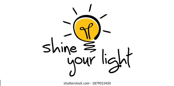 Slogan shine your light. Vector best success quotes Relaxing and chill, positive, motivation and inspiration message concept. Comic brain electric lamp idea. Flat vector light bulb icon or sign ideas.