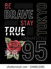 Slogan typography with a rose and leaves for t shirt printing, graphic tee, t-shirt design for girls. Be brave, stay true. Hieroglyph meaning Tokyo