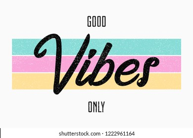 Slogan typography for t-shirt. Good vibes only - tee shirt design for girls. Vector illustration.