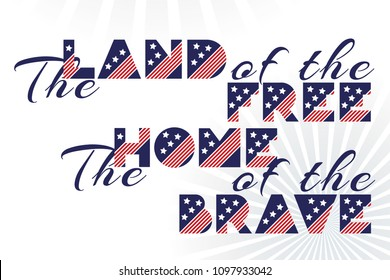 Slogan vector print for celebration design 4 th july in vintage style with text The land of the free The home of the brave. Vector illustration. American independence Patriot day background