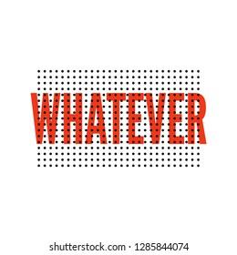 slogan Whatever phrase graphic vector Print Fashion lettering